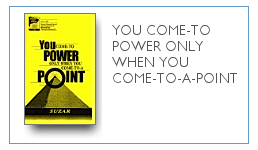 You Come-to-Power Only When You Come-To-A-Point